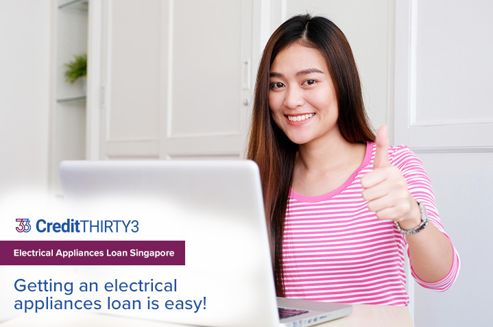 Getting An Electrical Appliances Loan In Singapore Easy Approval Credit Thirty3