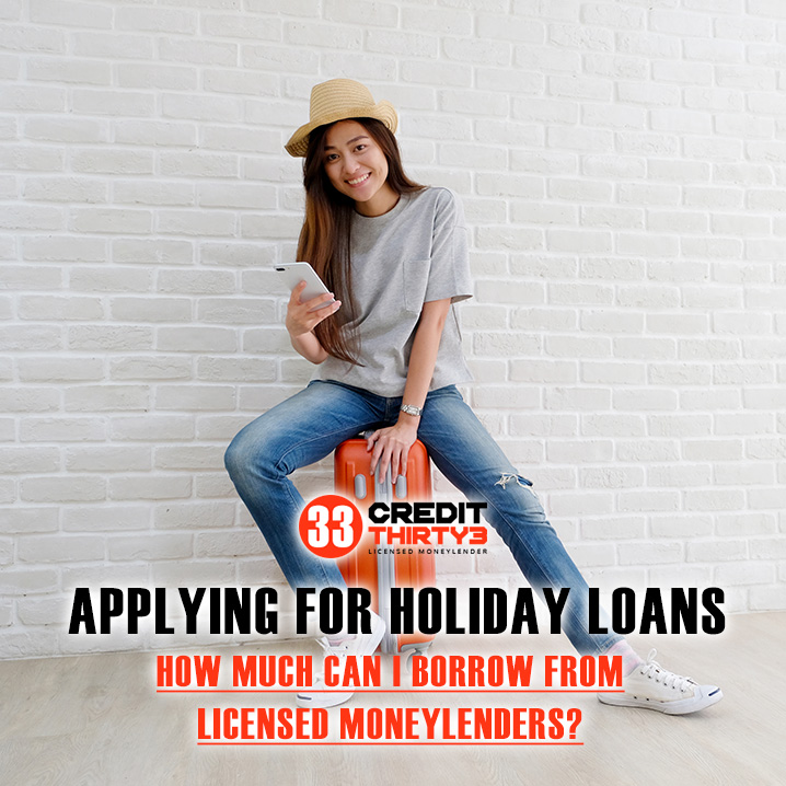 How-Much-Can-I-Borrow-From-Licensed-Moneylenders-Singapore-Credit-Thirty3-Licensed-Moneylenders