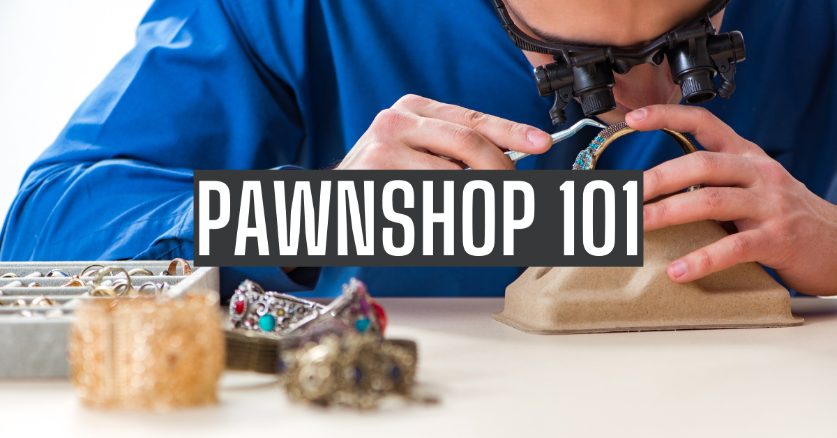 Pawnshop 101: What You Need to Know?